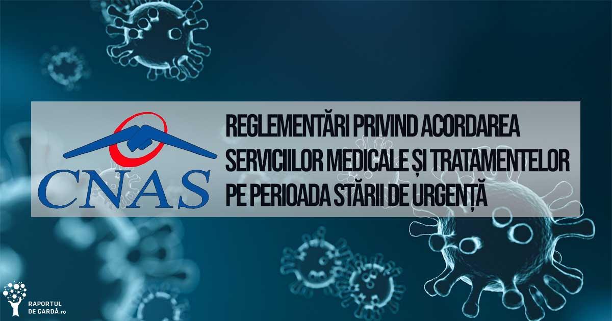 Reglementări privind acordarea serviciilor medicale și tratamentelor pe perioada stării de urgență CNAS COVID19 SARS-CoV-2