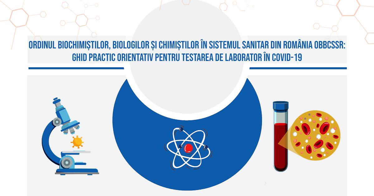 ORDINUL BIOCHIMIȘTILOR, BIOLOGILOR ȘI CHIMIȘTILOR ÎN SISTEMUL SANITAR DIN ROMÂNIA OBBCSSR: ghid practic orientativ pentru testarea de laborator în covid-19