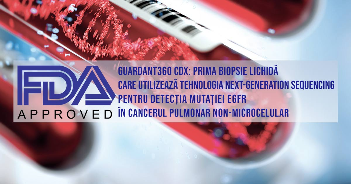 aprobare FDA Guardant360 CDx biospie lichidă next generation sequencing cancer pulmonar non-microcelular EGFR osimertinib
