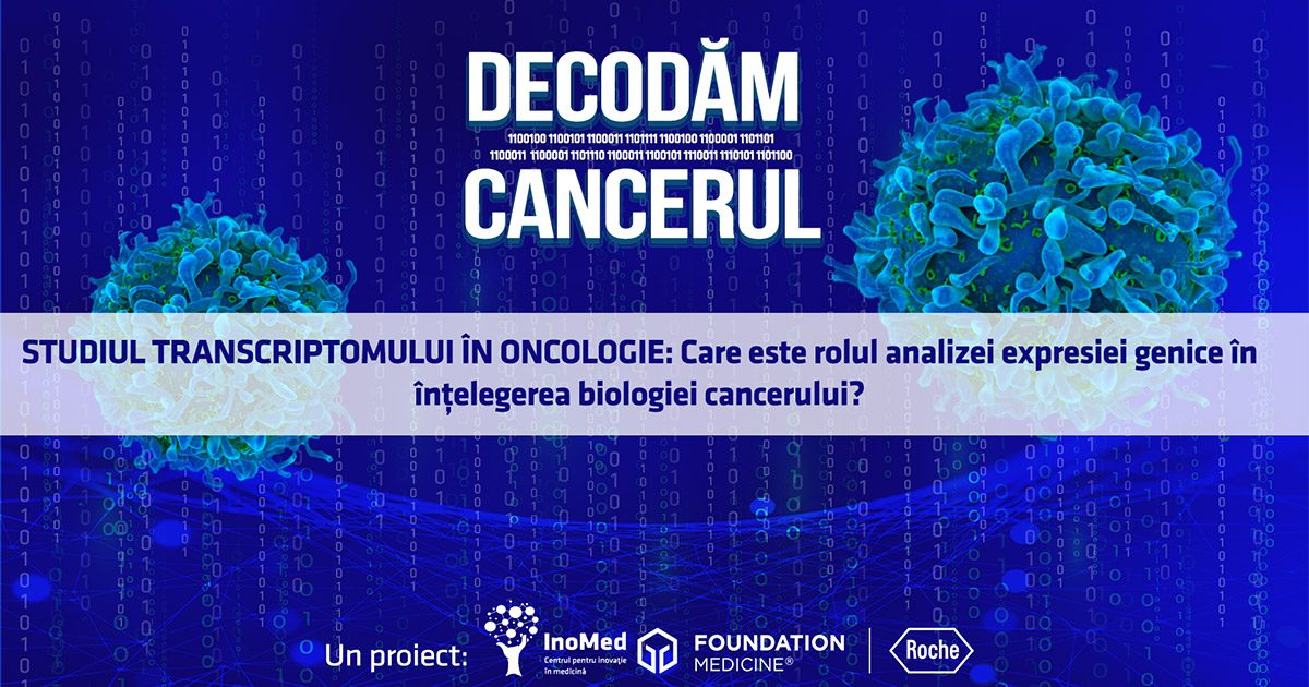 #DecodamCancerul. Studiul transcriptomului în oncologie.